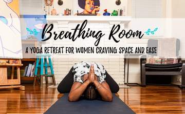 Breathing Room: a yoga retreat for women craving space & ease