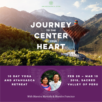 Journey to the Center of Your Heart: 10 Day Yoga and Ayahuasca Retreat in the Sacred Valley | Feb 28 — Mar 10, 2018