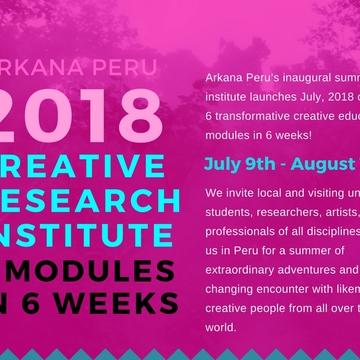 Arkana Peru Summer Creative Research Institute 2018!