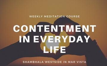 Meditation Course: Contentment in Everyday Life at Shambhala Westside Meditation Center in Mar Vista