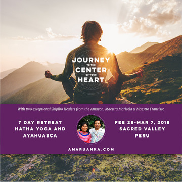 Journey to the Center of Your Heart: 7 Day Yoga & Ayahuasca Retreat | Sacred Valley, Peru | Feb 28-Mar 7, 2018