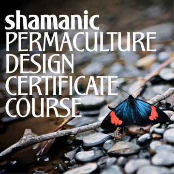 Shamanic Permaculture Design Certificate Course