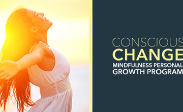 Conscious Change - 8 Week Mindfulness Based Personal Growth Program