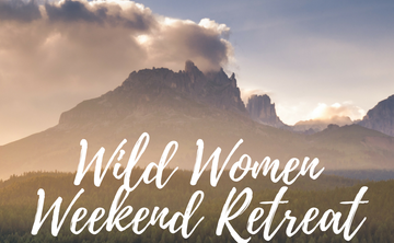 Wild Women Weekend Retreat