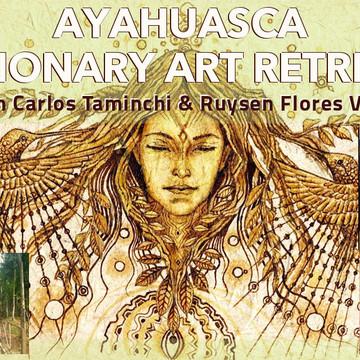 Ayahuasca Visionary Artists Retreat