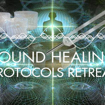 1st ANNUAL SOUND HEALING PROTOCOLS RETREAT
