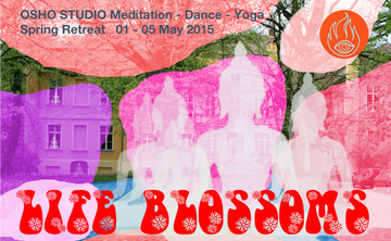 Life Blossoms Osho Studio 5 Day Meditation Dance Yoga Retreat 1-5 May